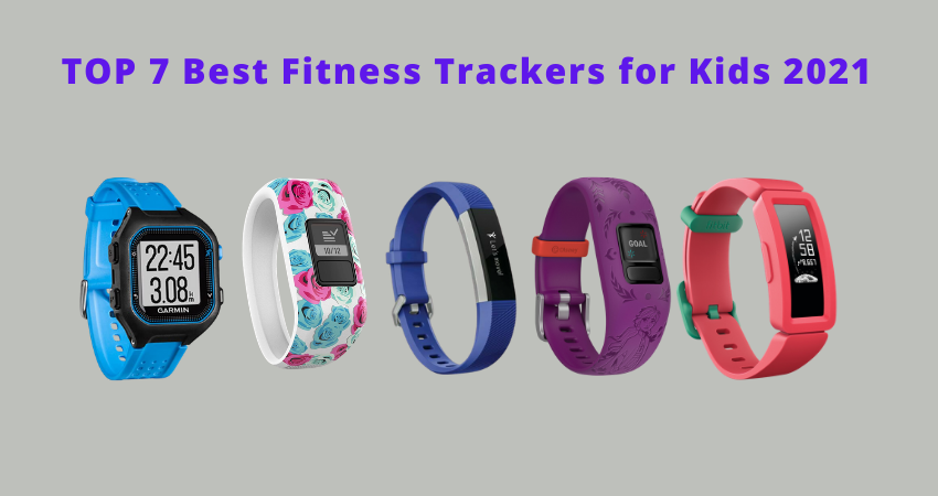 Best Fitness Tracker for Kids 2021 Review – Top 7 Picks