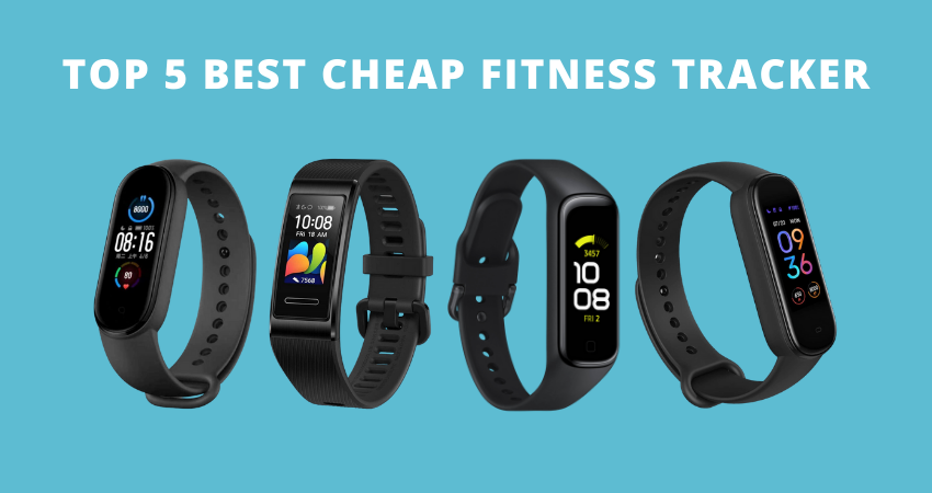 Best Cheap Fitness Tracker 2021 Review - Top 5 Picks